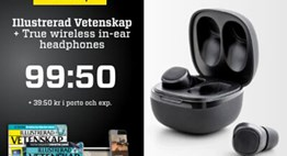 Illustrerad Vetenskap + True Wireless in-ear för 99,50 kr*!